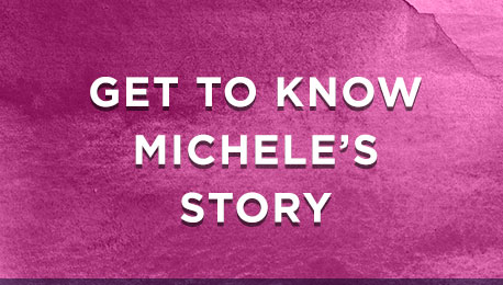 Get to know Michele's Story
