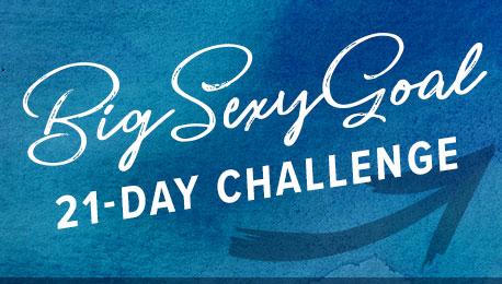 Big Sexy Goal 21-Day Challenge